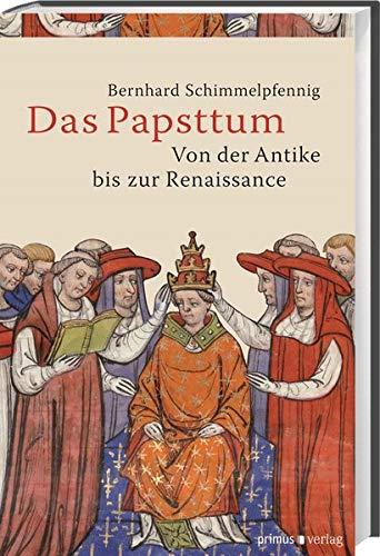 Das Papsttum: Von der Antike bis zur Renaissance