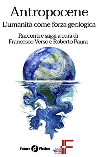 Antropocene: L'umanità come forza geologica (Future Fiction Vol ...