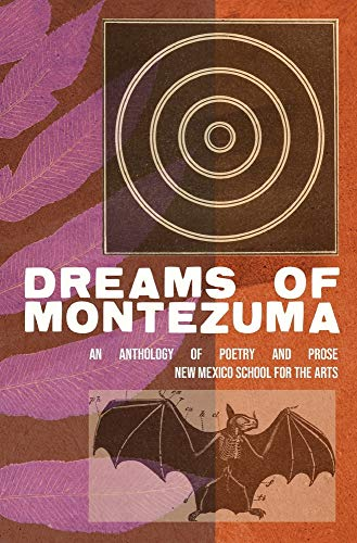 Dreams of Montezuma: A New Mexico School for the Arts Anthology