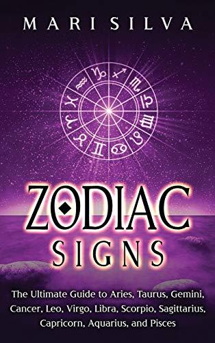 Zodiac Signs: The Ultimate Guide to Aries, Taurus, Gemini, Cancer, Leo, Virgo, Libra, Scorpio, Sagittarius, Capricorn, Aquarius, and Pisces