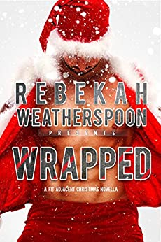 WRAPPED: A FIT Adjacent Christmas Novella (The Fit Trilogy Book 4) by [Rebekah Weatherspoon]
