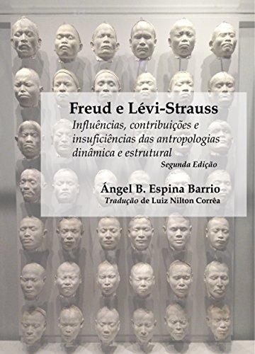 Freud e Lévi-Strauss: Influências, contribuições e insuficiências das antropologias dinâmica e estrutural