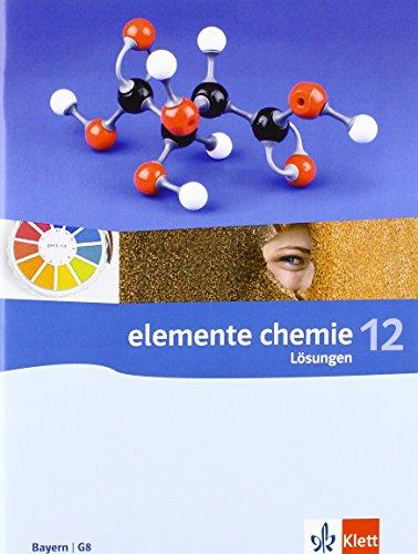 Elemente Chemie 12. Ausgabe Bayern: Lösungen Klasse 12 (Elemente Chemie. Ausgabe ab 2006)