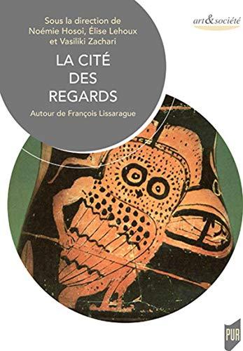 La cité des regards : Autour de François Lissarrague: Autour de François Lissarague