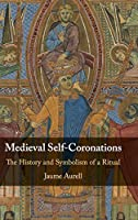 Medieval Self-Coronations: The History and Symbolism of a Ritual