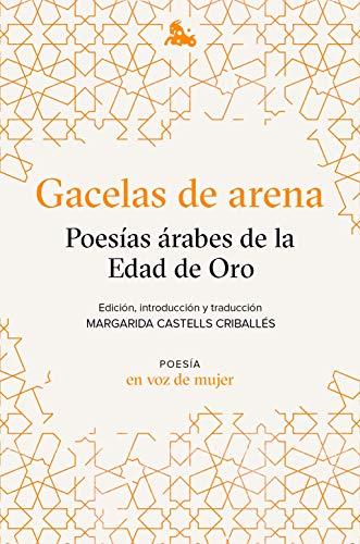Gacelas de arena: Poesías árabes de la Edad de Oro: Edición, introducción...