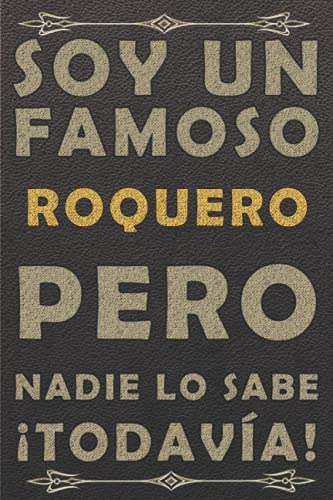 SOY UN FAMOSO ROQUERO PERO NADIE LO SABE ¡TODAVÍA!: piel diario ,cuaderno regalo, cumpleaños original, color marrón, 120 paginas, formato a5