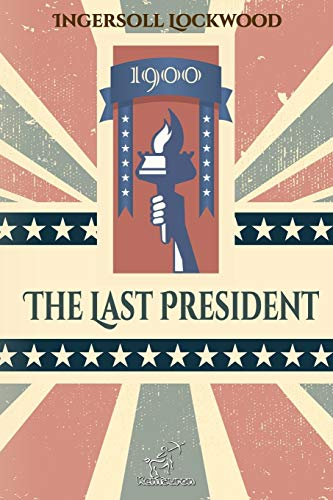 1900 - The Last President: New edition with explanatory notes of historical and biblical references