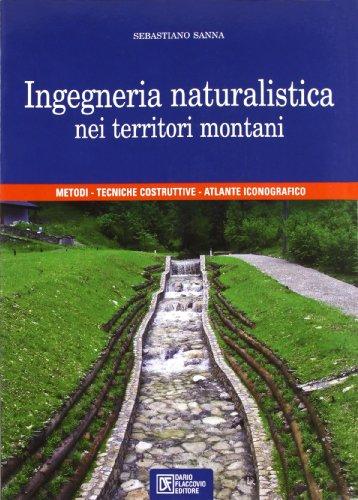 Ingegneria naturalistica nei territori montani. Metodi, tecniche costruttive, atlante iconografico