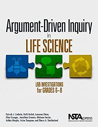 Argument-Driven Inquiry in Life Science: Lab Investigations for Grades 6-8 - PB349X3 by Patrick J. Enderle (2015-07-13)