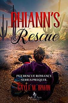 Rhiann's Rescue: A Pet Rescue Romance Prequel by [GAYLE M IRWIN]
