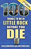 100 Things to Do in Little Rock Before You Die, 2nd Edition (100 Things to Do Before You Die)