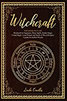 Witchcraft: This book include: Witchcraft for beginners, Moon Spells, Herbal Magic, Cristal Magic. Learn Rituals and Spells of Wicca Religion. A guide for modern Wiccan.