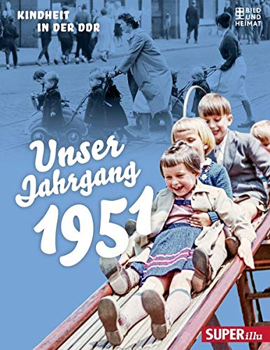 Unser Jahrgang 1951: Kindheit in der DDR