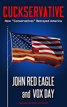 """Cuckservative: How """"Conservatives"""" Betrayed America by [Vox Day, John Red Eagle, Mike Cernovich]"""
