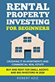 Real Estate Investing Books! - RENTAL PROPERTY INVESTING FOR BEGINNERS Crushing it in Apartments and Commercial Real Estate. Buy and Rent for Small Agents and Big Investors in 2020