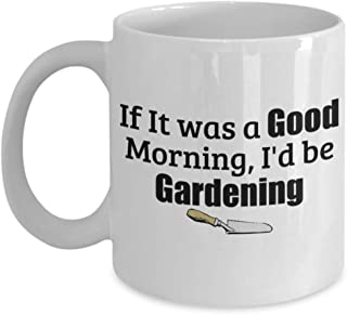 If It Was A Good Morning Gardening Funny Coffee Mug Present Great Tea Cup Gift (11 oz, white)