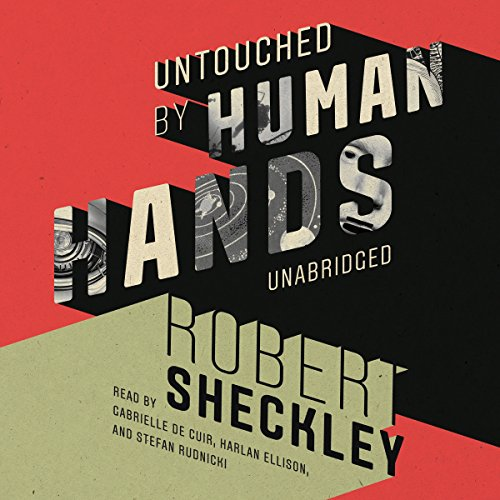 Untouched by Human Hands                   Written by:                                                                                                                                 Robert Sheckley                               Narrated by:                                                                                                                                 Gabrielle de Cuir - director,                                                                                        Harlan Ellison,                                                                                        Stefan Rudnicki                      Length: 5 hrs and 43 mins     Not rated yet     Overall 0.0