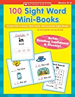 100 Sight Word Mini-Books: Instant Fill-in books That Teach 100 Essential Sight Words (Teaching Resources)
