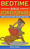 Bedtime Bible Stories for Kids: Bible Night Storybook for Kids! Biblical Superheroes Characters Come Alive in Modern Adventures for Children! Bedtime Action Stories for Adults!