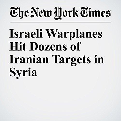 Israeli Warplanes Hit Dozens of Iranian Targets in Syria copertina