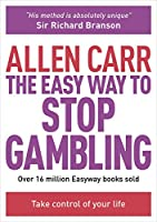 The Easy Way to Stop Gambling (Allen Carr's Easyway)