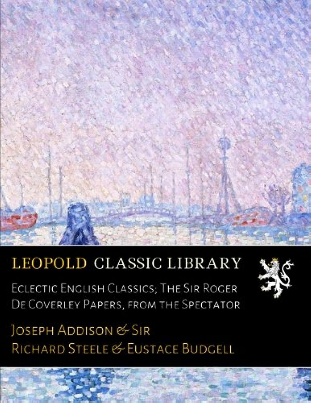 傘公使館第二Eclectic English Classics; The Sir Roger De Coverley Papers, from the Spectator