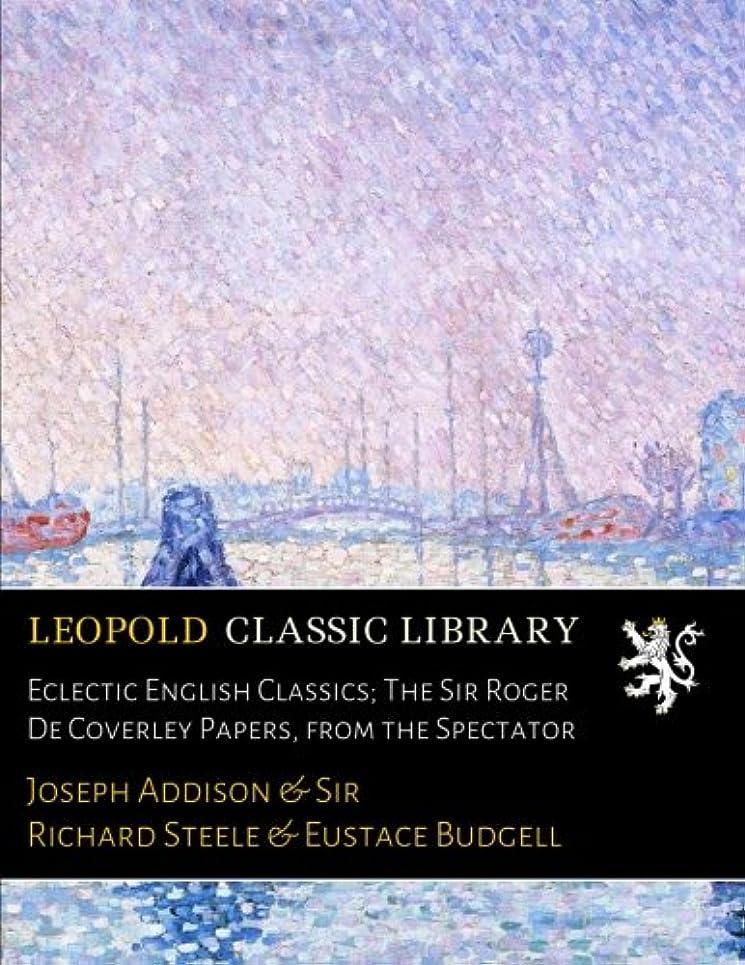 多用途抗議拒絶するEclectic English Classics; The Sir Roger De Coverley Papers, from the Spectator