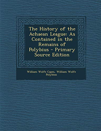 The History of the Achaean League: As Contained in the Remains of Polybius (Ancient Greek Edition)