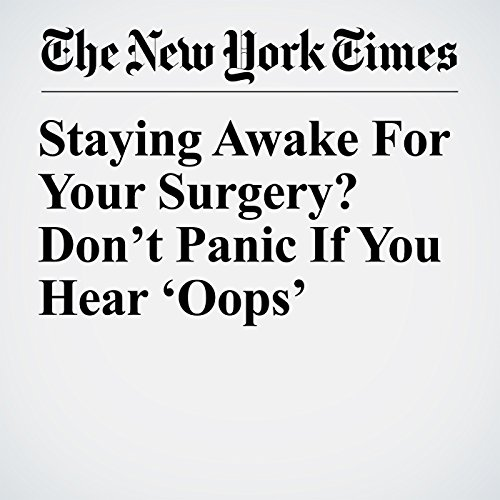 Staying Awake For Your Surgery? Don't Panic If You Hear 'Oops' copertina