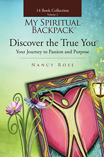 Discover the True You: Your Journey to Passion and Purpose (My Spiritual Backpack:Your Guide To Living In Your Greatness Book 2)