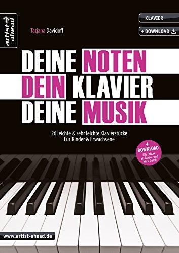 Deine Noten, Dein Klavier, Deine Musik: 26 leichte & sehr leichte Klavierstücke für Kinder & Erwachsene (inkl. Download). Spielbuch für Piano. ... für Kinder & Erwachsene (inkl. Download)
