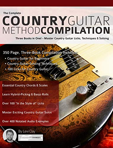 The Complete Country Guitar Method Compilation: Three Books in One! - Master Country Guitar Licks, Techniques & Soloing (Learn Country Guitar Book 4) (English Edition)