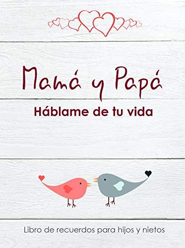 ¡Mamá y Papá, háblame de tu vida! - Libro de recuerdos para hijos y nietos: ¿Papá y Mamá me cuentas tu historia? Cuéntame tu vida