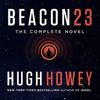 Beacon 23: The Complete Novel                   Written by:                                                                                                                                 Hugh Howey                               Narrated by:                                                                                                                                 Ryan McCarthy                      Length: 6 hrs and 6 mins     1 rating     Overall 5.0