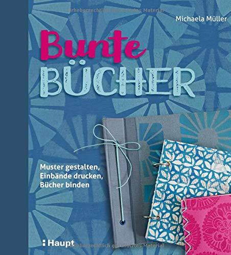 Bunte Bücher: Muster gestalten, Einbände drucken, Bücher binden