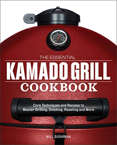 The Essential Kamado Grill Cookbook: Core Techniques and Recipes to Master Grilling, Smoking, Roasting, and More (English Edition)
