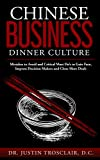Chinese Business Dinner Culture: Mistakes to Avoid and Critical Must Do's to Gain Face, ...