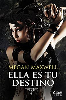 Ella es tu destino (Spanish Edition) by [Megan Maxwell]