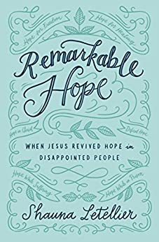 Remarkable Hope: When Jesus Revived Hope in Disappointed People by [Shauna Letellier]