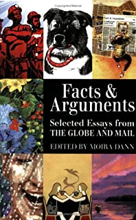Facts and Arguments : Selected Essays from the Globe and Mail