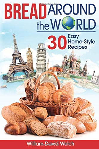 Bread Around the World: 30 Easy Home-Style Recipes