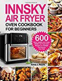 INNSKY AIR FRYER OVEN COOKBOOK FOR BEGINNERS: 600 Quick,Healthy and Crispy INNSKY Air Fryer Oven Recipes on a Budget That Anyone Can Cook