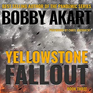 Yellowstone: Fallout: A Post-Apocalyptic Survival Thriller      The Yellowstone Series, Book 3              By:                                                                                                                                 Bobby Akart                               Narrated by:                                                                                                                                 Chris Abernathy                      Length: 7 hrs and 4 mins     289 ratings     Overall 4.7