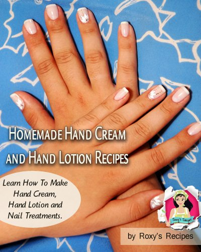 Homemade Hand Cream and Hand Lotion Recipes. Learn How To Make Hand Cream, Hand Lotion and Nail Treatments. (Pamper Yourself Book 5) (English Edition)