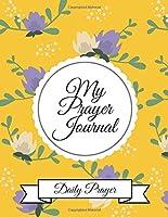 My Prayer Journal Daily Prayer: 3 Month Guide To Prayer Praise and Thanks Gratitude Notebook