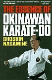 The Essence of Okinawan Karate-Do (Shorin-Ryu) - Shoshin Nagamine