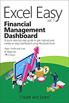 Excel Easy Vol. 1 - Financial Management Dashboard: A quick step-by-step guide to get inspired and create an easy dashboard using Microsoft Excel by [Create and Learn]