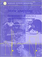 Stone Knapping: The Necessary Conditions for a Uniquely Hominid Behaviour (McDonald Institute Monographs)