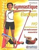 Gymnastique avec élastique - 110 Enchaînements de renforcement musculaire